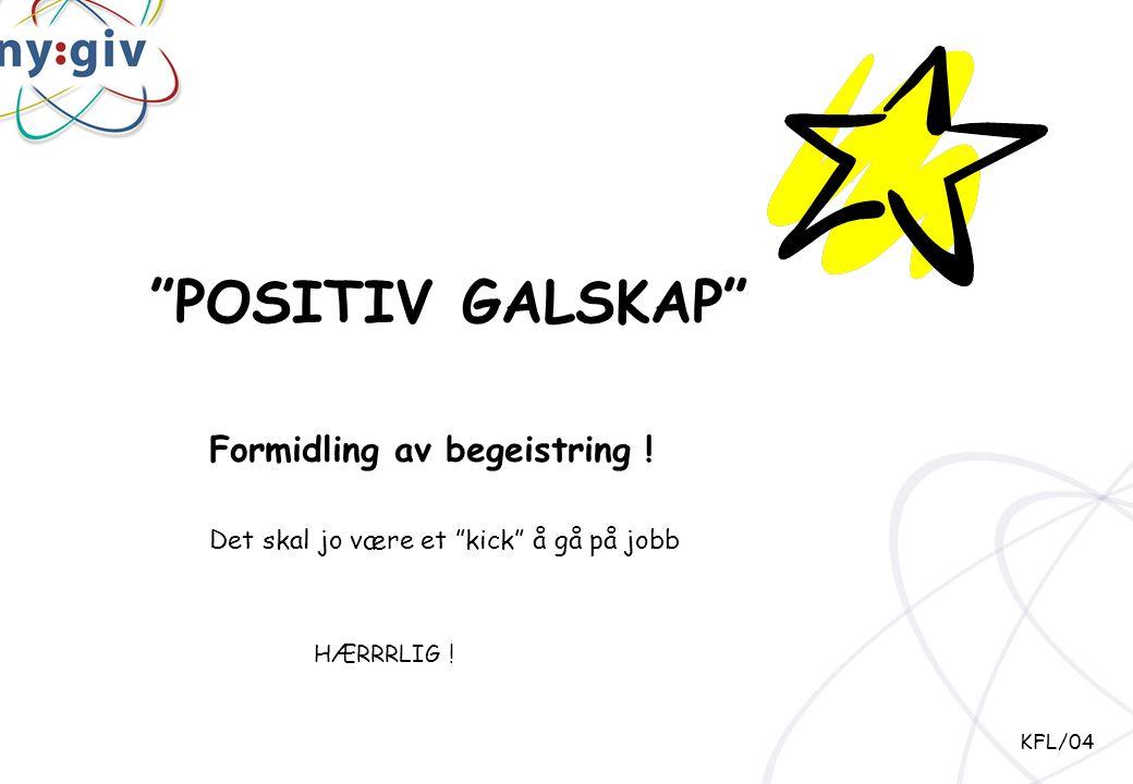 POSITIV GALSKAP Formidling av begeistring !