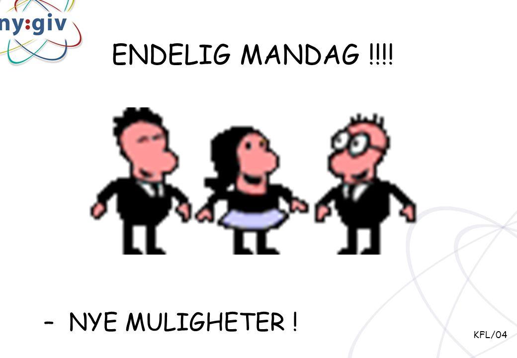 ENDELIG MANDAG !!!! – NYE MULIGHETER ! KFL/04