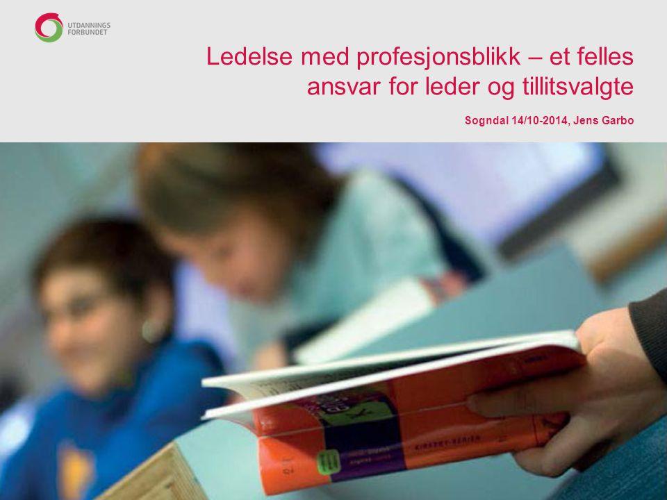 Ledelse med profesjonsblikk – et felles ansvar for leder og tillitsvalgte Sogndal 14/10-2014, Jens Garbo