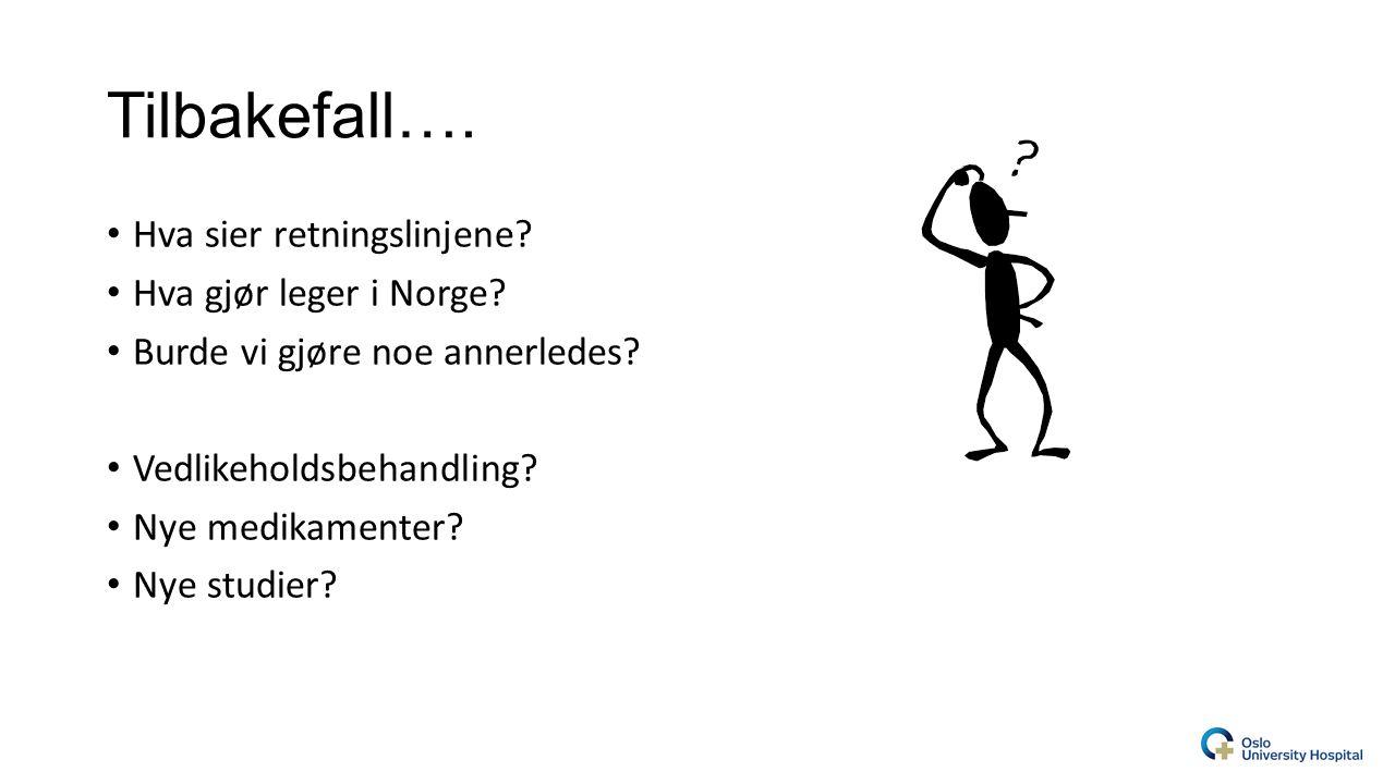 Tilbakefall…. Hva sier retningslinjene Hva gjør leger i Norge