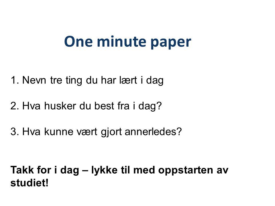 One minute paper 1. Nevn tre ting du har lært i dag