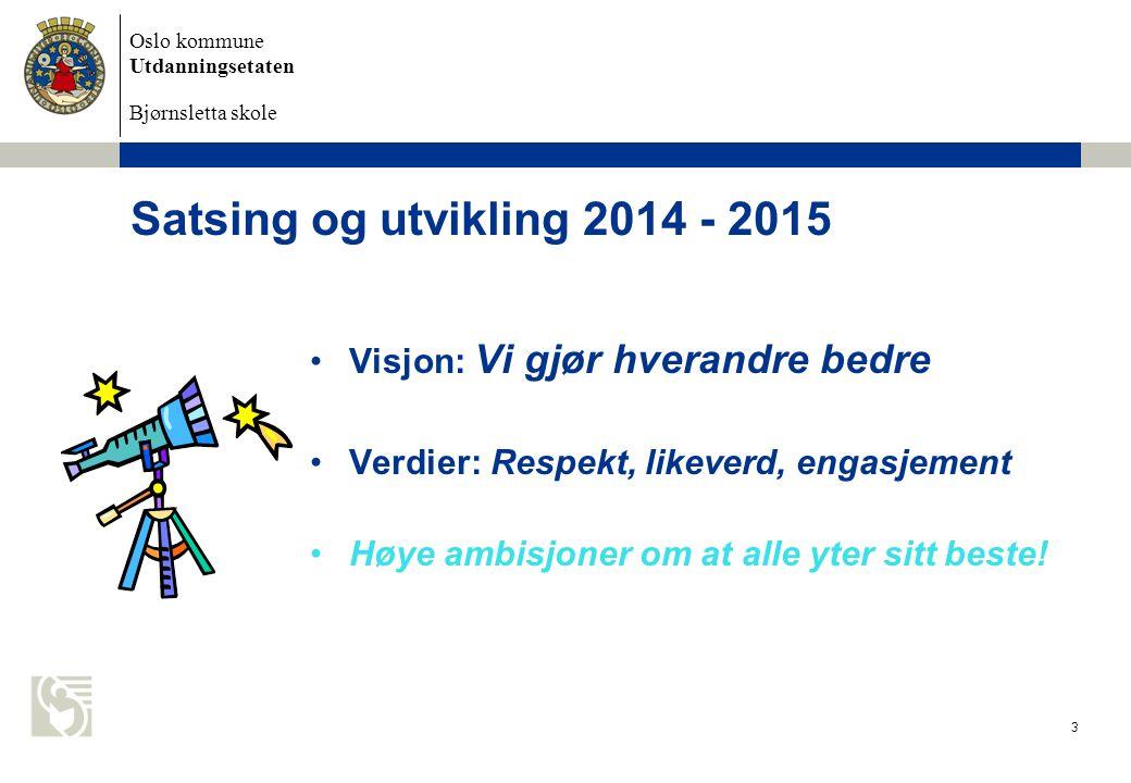 Satsing og utvikling 2014 - 2015 Visjon: Vi gjør hverandre bedre