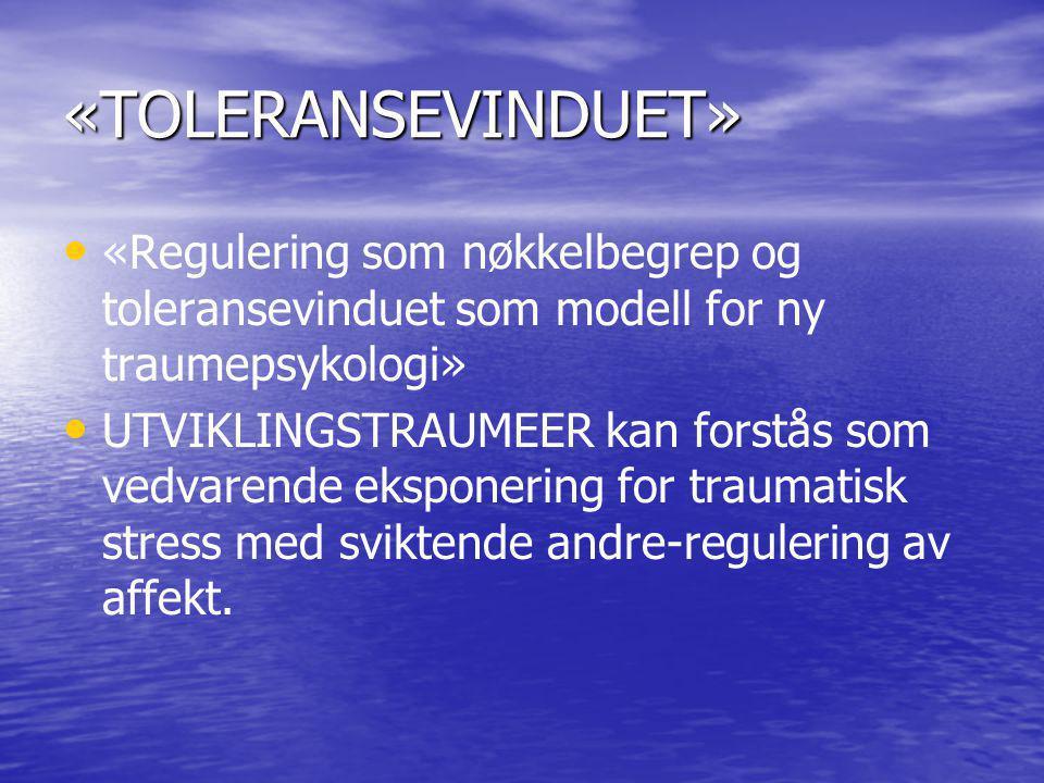 «TOLERANSEVINDUET» «Regulering som nøkkelbegrep og toleransevinduet som modell for ny traumepsykologi»