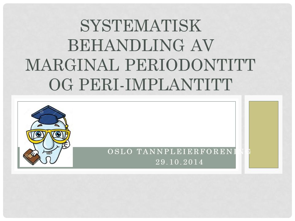 SYSTEMATISK BEHANDLING AV MARGINAL PERIODONTITT OG PERI-IMPLANTITT