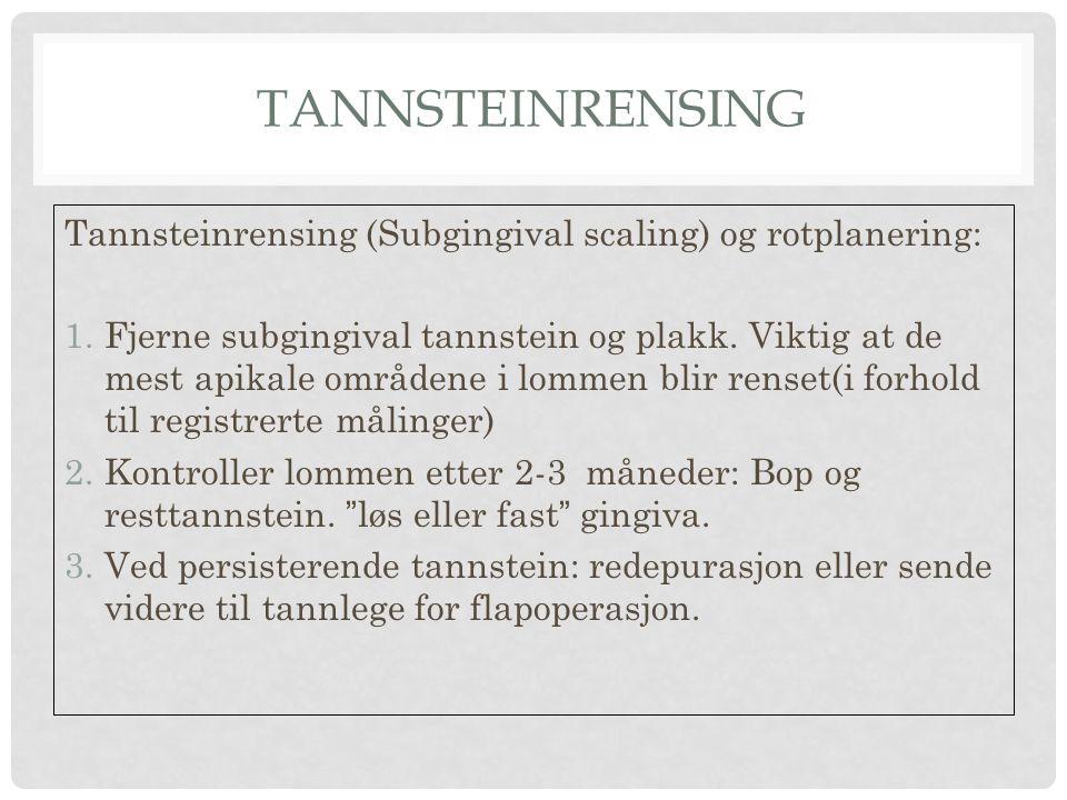Tannsteinrensing Tannsteinrensing (Subgingival scaling) og rotplanering: