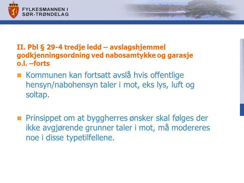 II. Pbl § 29-4 tredje ledd – avslagshjemmel godkjenningsordning ved nabosamtykke og garasje o.l. –forts