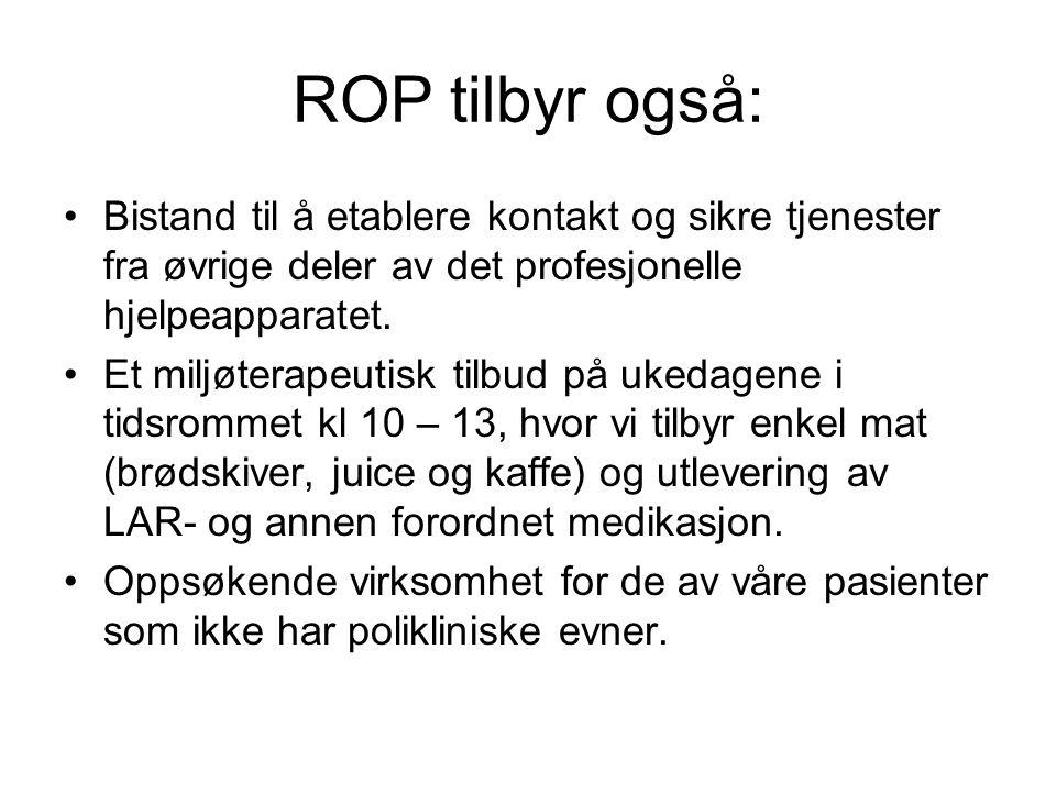 ROP tilbyr også: Bistand til å etablere kontakt og sikre tjenester fra øvrige deler av det profesjonelle hjelpeapparatet.