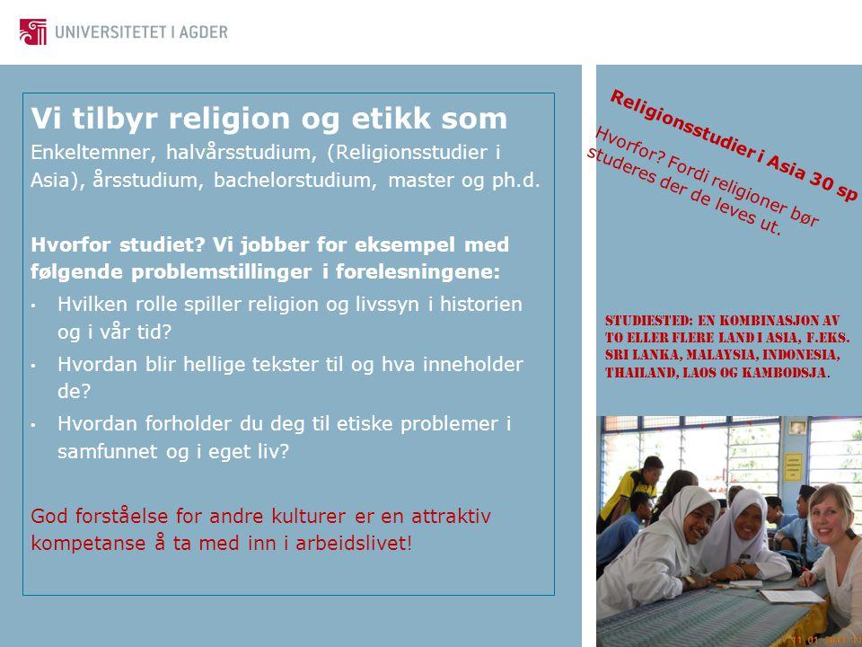 Vi tilbyr religion og etikk som Enkeltemner, halvårsstudium, (Religionsstudier i Asia), årsstudium, bachelorstudium, master og ph.d.