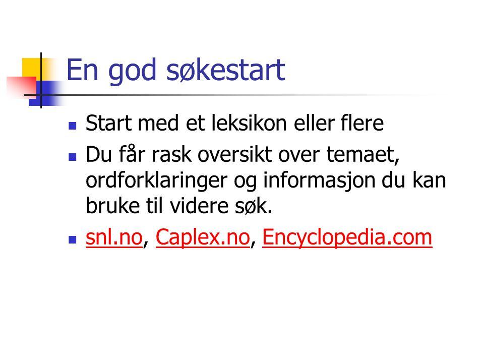 En god søkestart Start med et leksikon eller flere
