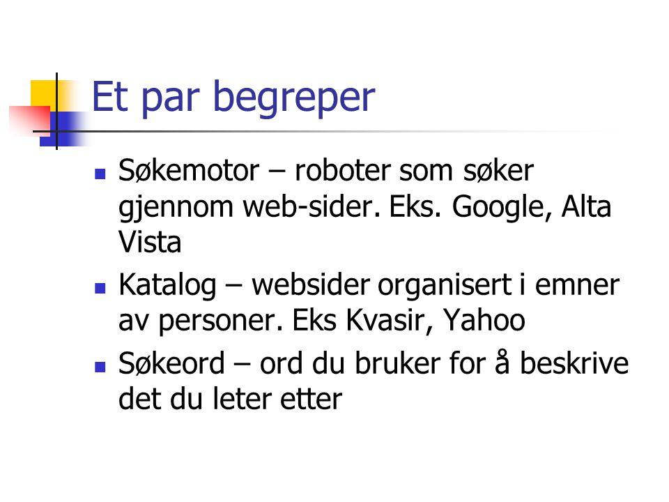 Et par begreper Søkemotor – roboter som søker gjennom web-sider. Eks. Google, Alta Vista.
