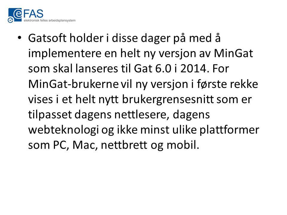Gatsoft holder i disse dager på med å implementere en helt ny versjon av MinGat som skal lanseres til Gat 6.0 i 2014.