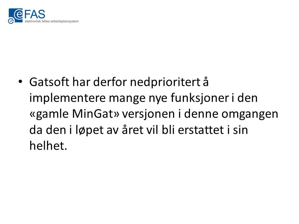 Gatsoft har derfor nedprioritert å implementere mange nye funksjoner i den «gamle MinGat» versjonen i denne omgangen da den i løpet av året vil bli erstattet i sin helhet.
