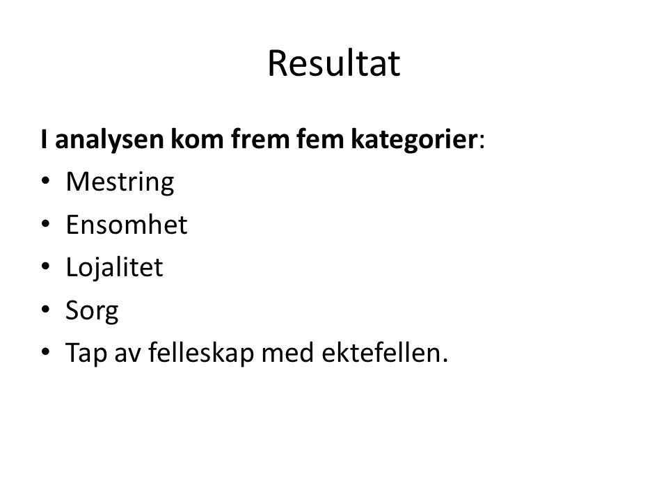 Resultat I analysen kom frem fem kategorier: Mestring Ensomhet
