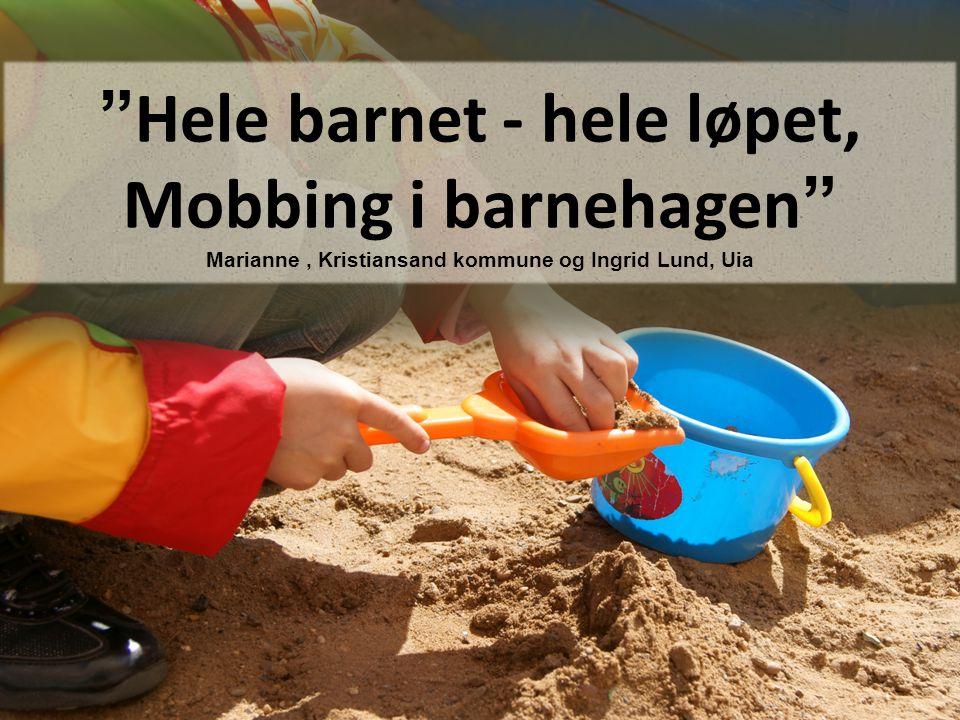 Hele barnet - hele løpet, Mobbing i barnehagen Marianne , Kristiansand kommune og Ingrid Lund, Uia