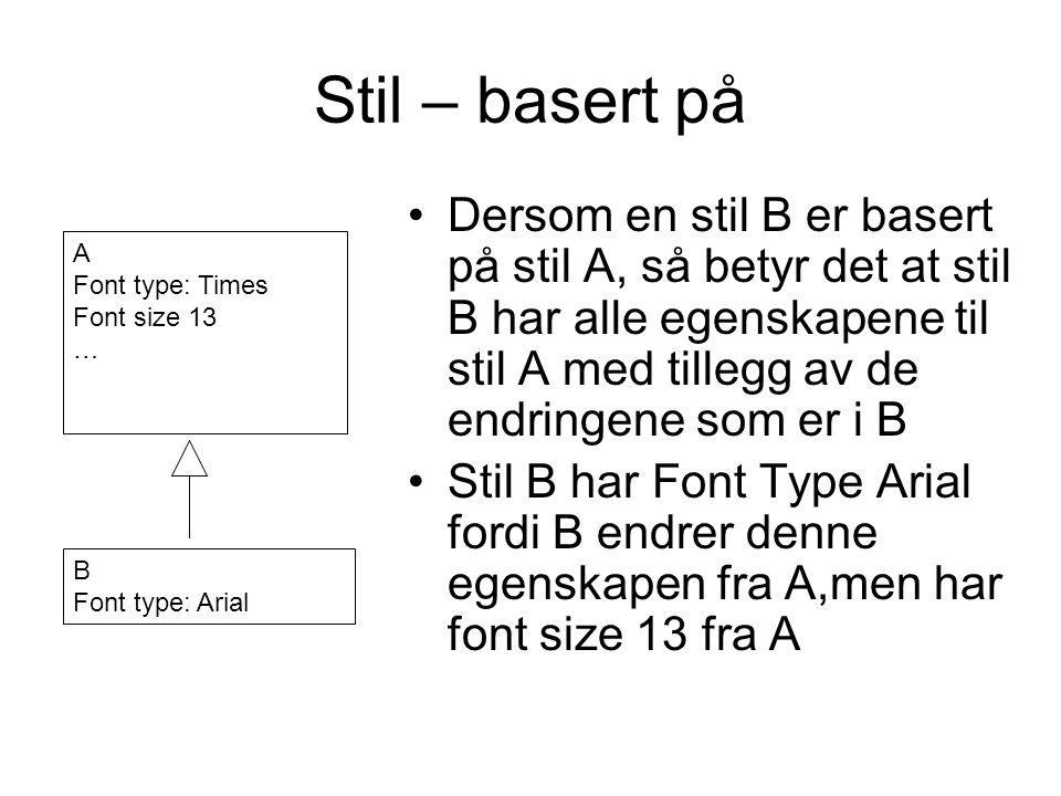 Stil – basert på Dersom en stil B er basert på stil A, så betyr det at stil B har alle egenskapene til stil A med tillegg av de endringene som er i B.