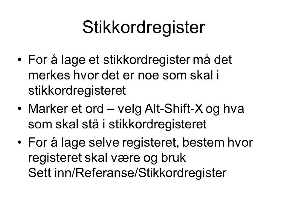 Stikkordregister For å lage et stikkordregister må det merkes hvor det er noe som skal i stikkordregisteret.