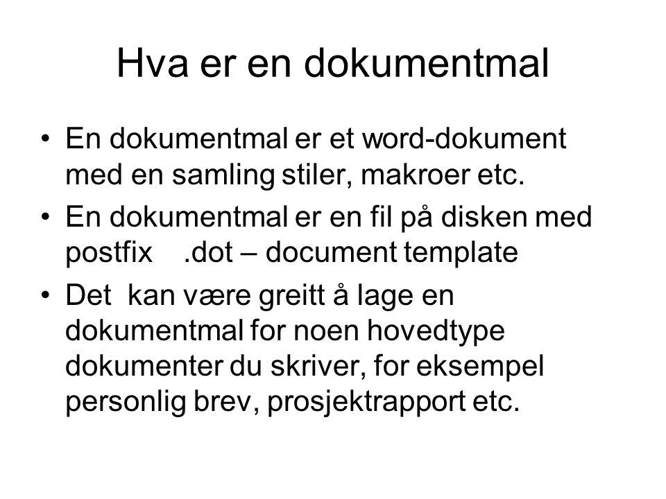 Hva er en dokumentmal En dokumentmal er et word-dokument med en samling stiler, makroer etc.