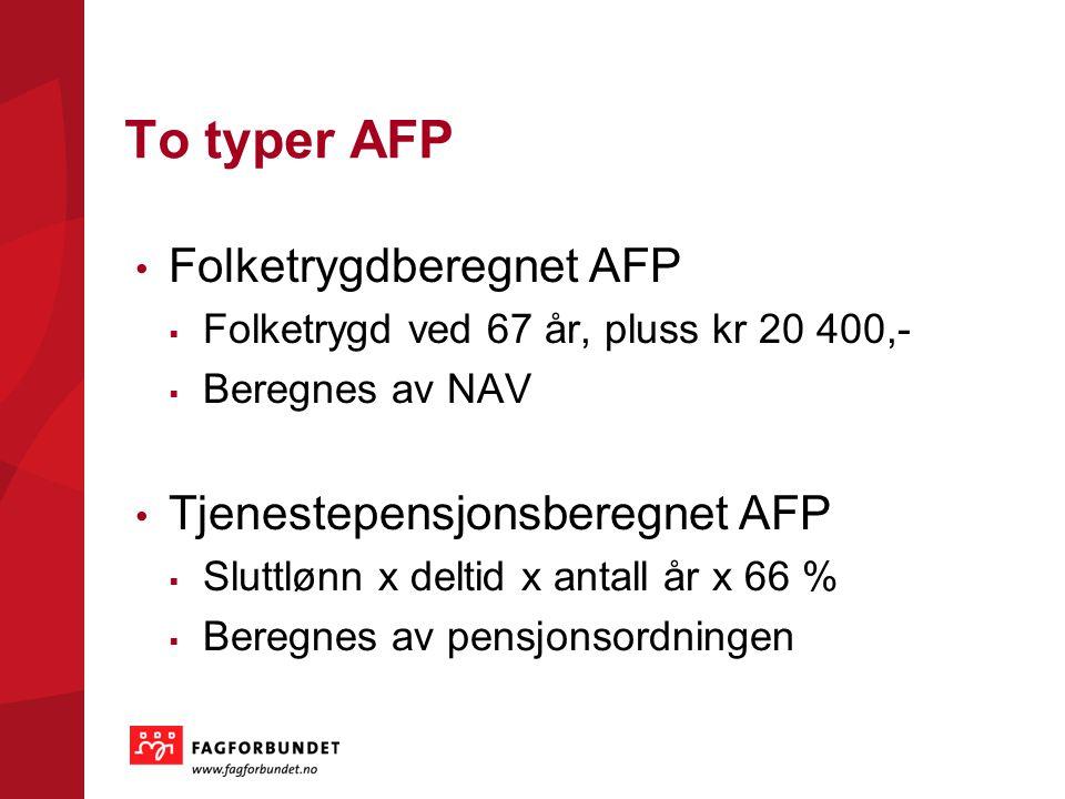To typer AFP Folketrygdberegnet AFP Tjenestepensjonsberegnet AFP