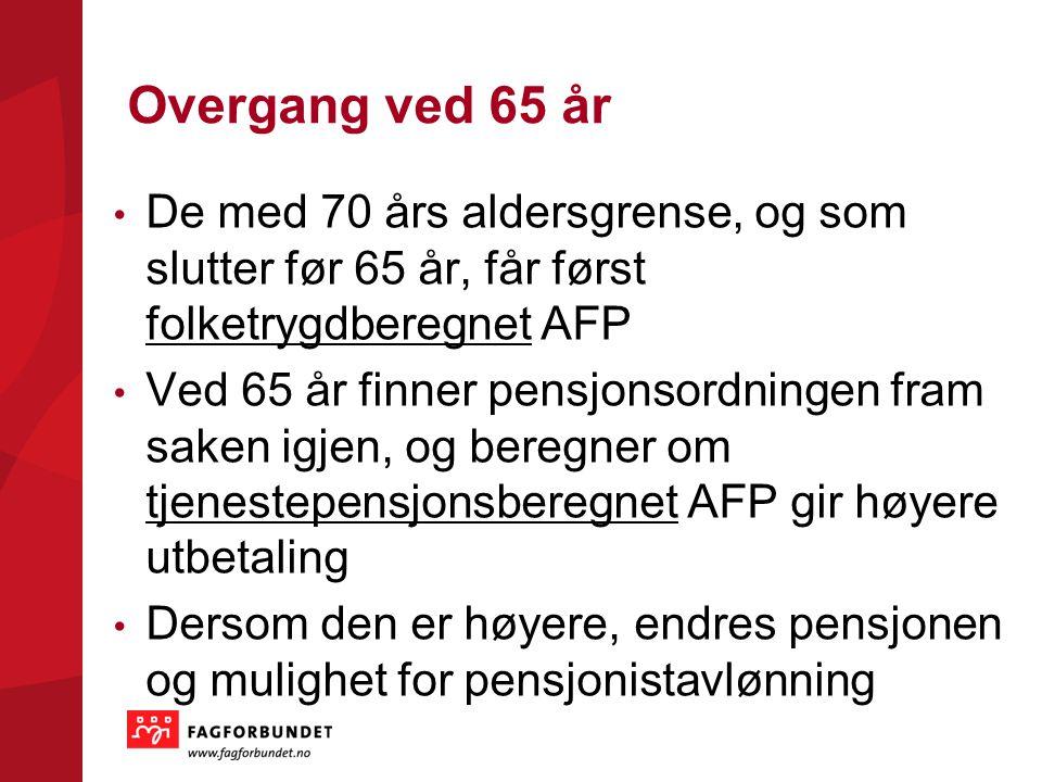 Overgang ved 65 år De med 70 års aldersgrense, og som slutter før 65 år, får først folketrygdberegnet AFP.