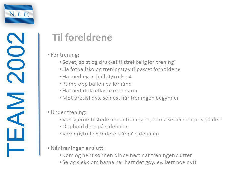 TEAM 2002 Til foreldrene Før trening: