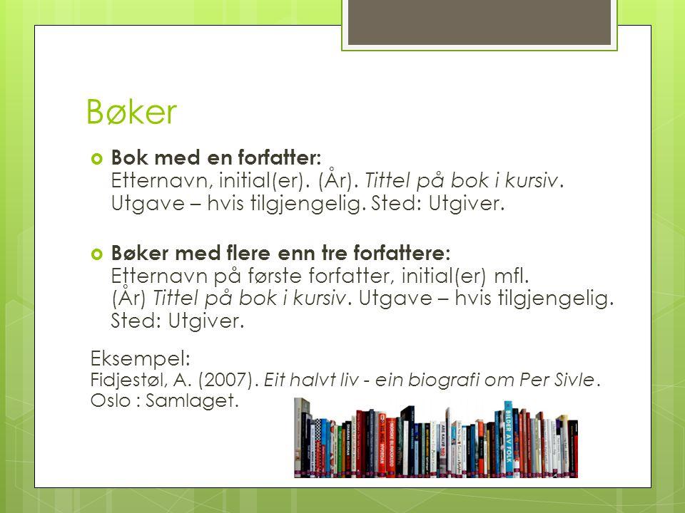 Bøker Bok med en forfatter: Etternavn, initial(er). (År). Tittel på bok i kursiv. Utgave – hvis tilgjengelig. Sted: Utgiver.