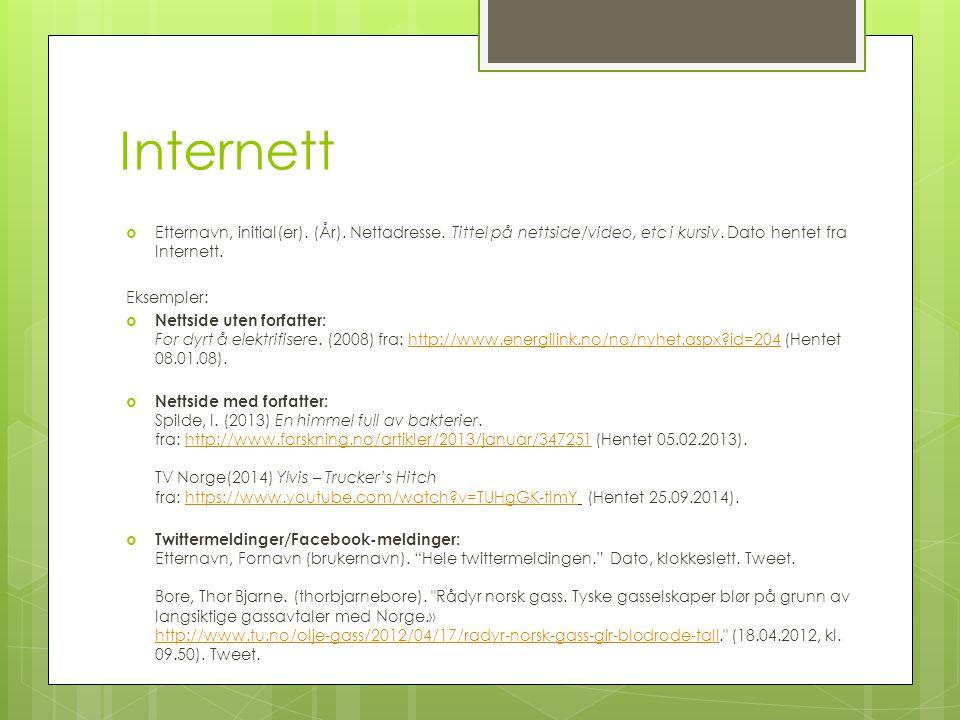 Internett Etternavn, initial(er). (År). Nettadresse. Tittel på nettside/video, etc i kursiv. Dato hentet fra Internett.