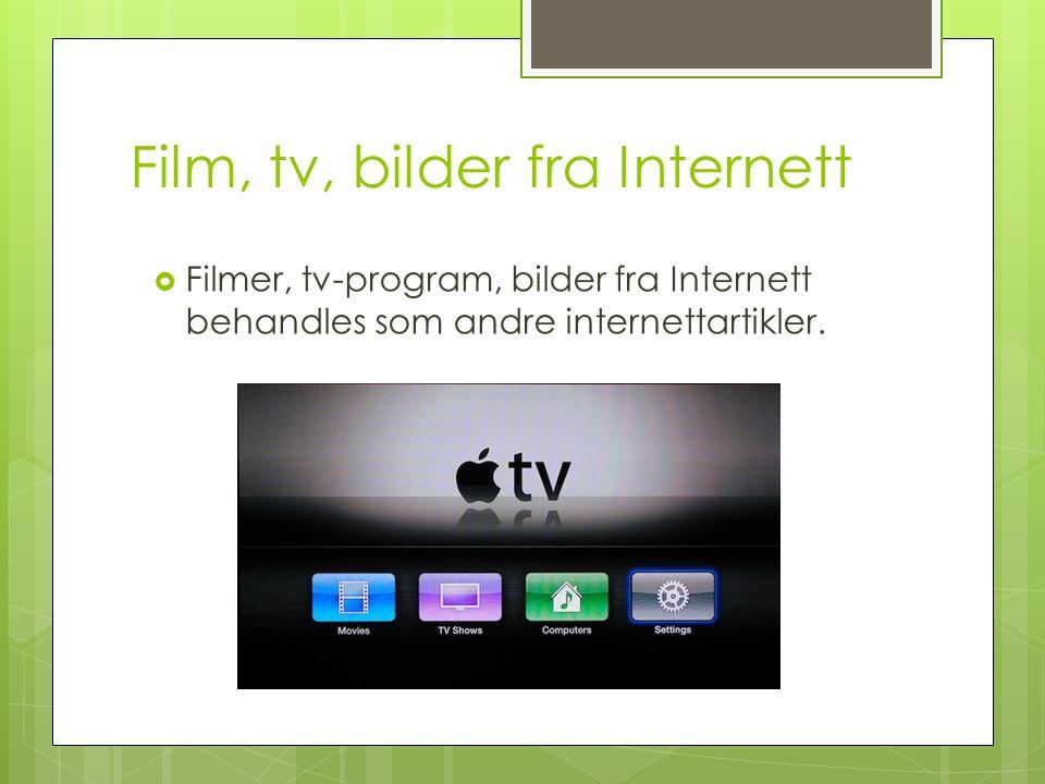 Film, tv, bilder fra Internett
