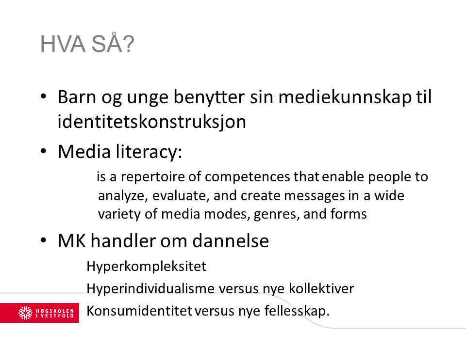 HVA SÅ Barn og unge benytter sin mediekunnskap til identitetskonstruksjon. Media literacy:
