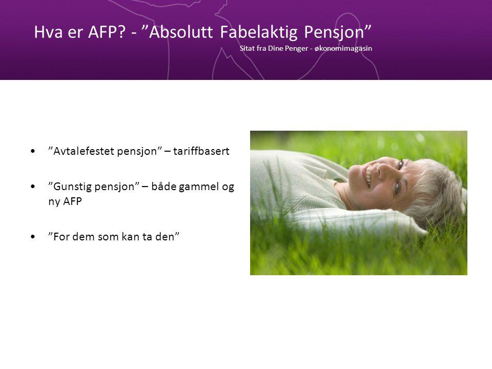 Hva er AFP - Absolutt Fabelaktig Pensjon Sitat fra Dine Penger - økonomimagasin
