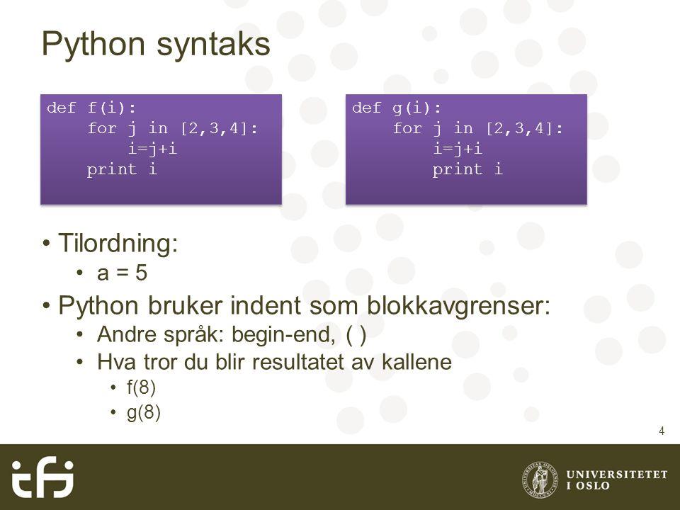 Python syntaks Tilordning: Python bruker indent som blokkavgrenser: