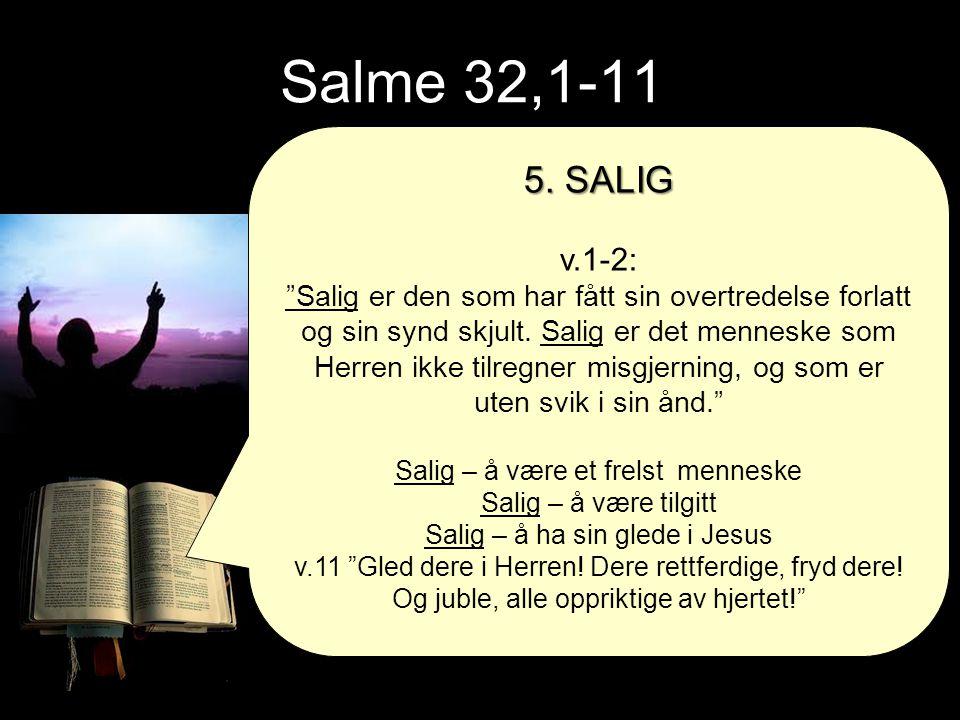 Salme 32,1-11 5. SALIG. v.1-2: