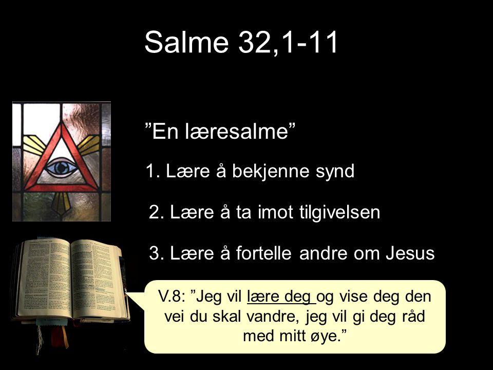 Salme 32,1-11 En læresalme 1. Lære å bekjenne synd