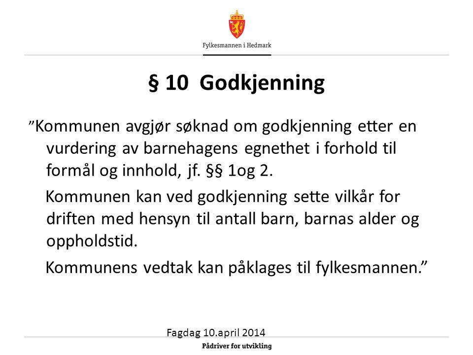 § 10 Godkjenning Kommunen avgjør søknad om godkjenning etter en vurdering av barnehagens egnethet i forhold til formål og innhold, jf. §§ 1og 2.