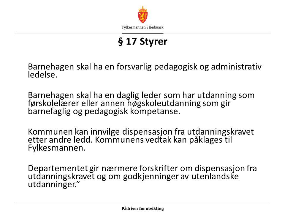 § 17 Styrer Barnehagen skal ha en forsvarlig pedagogisk og administrativ ledelse.