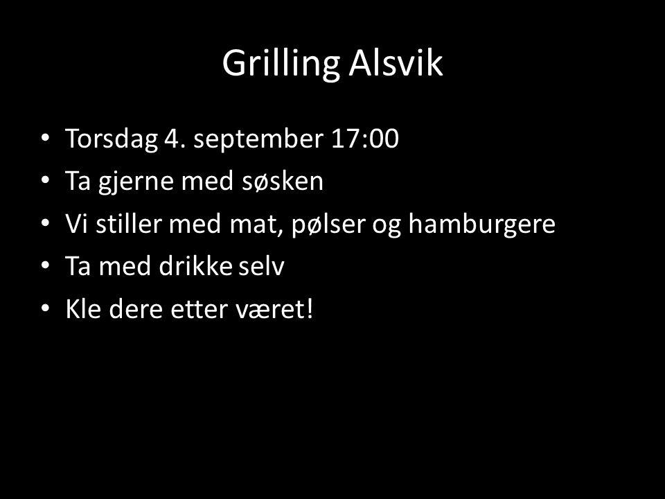 Grilling Alsvik Torsdag 4. september 17:00 Ta gjerne med søsken