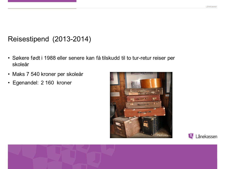 Reisestipend (2013-2014) Søkere født i 1988 eller senere kan få tilskudd til to tur-retur reiser per skoleår.