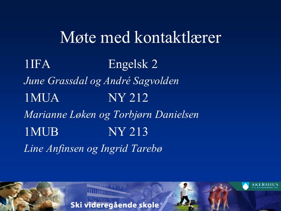 Møte med kontaktlærer 1IFA Engelsk 2 1MUA NY 212 1MUB NY 213