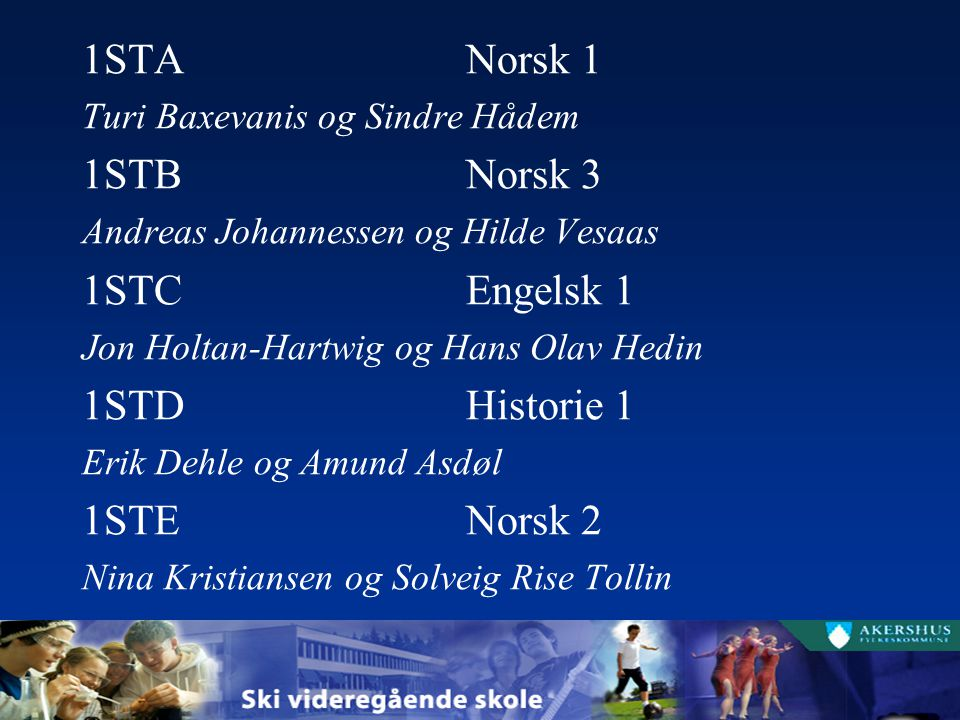 1STA Norsk 1 1STB Norsk 3 1STC Engelsk 1 1STD Historie 1 1STE Norsk 2