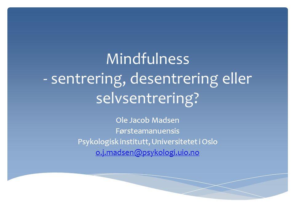Mindfulness - sentrering, desentrering eller selvsentrering