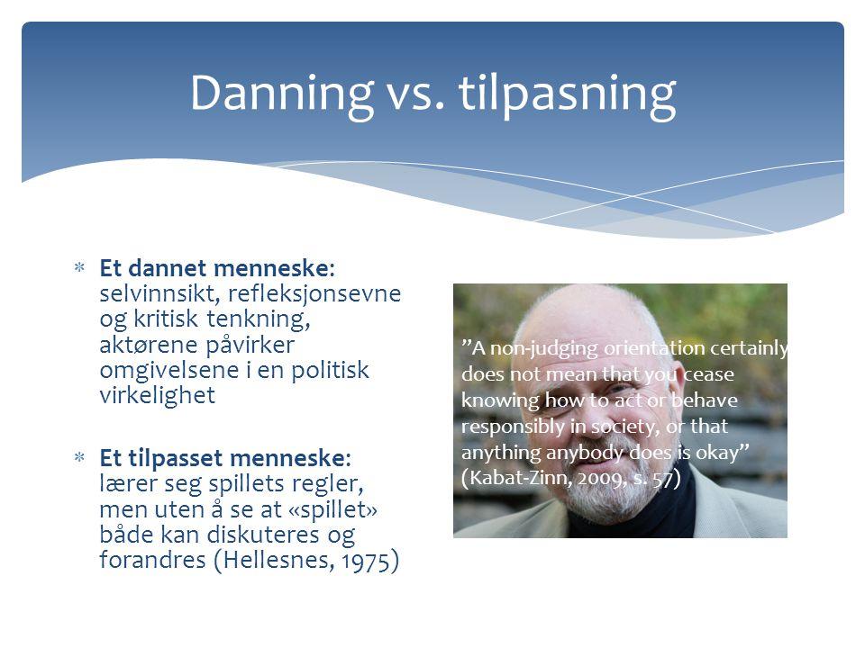 Danning vs. tilpasning Et dannet menneske: selvinnsikt, refleksjonsevne og kritisk tenkning, aktørene påvirker omgivelsene i en politisk virkelighet.