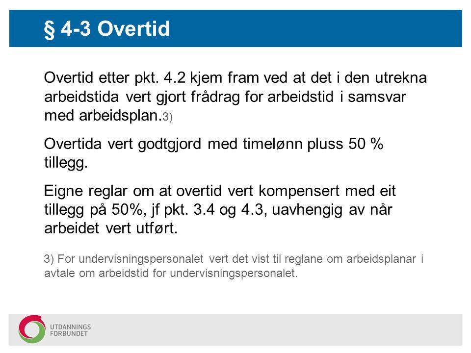 § 4-3 Overtid Overtid etter pkt. 4.2 kjem fram ved at det i den utrekna arbeidstida vert gjort frådrag for arbeidstid i samsvar med arbeidsplan.3)