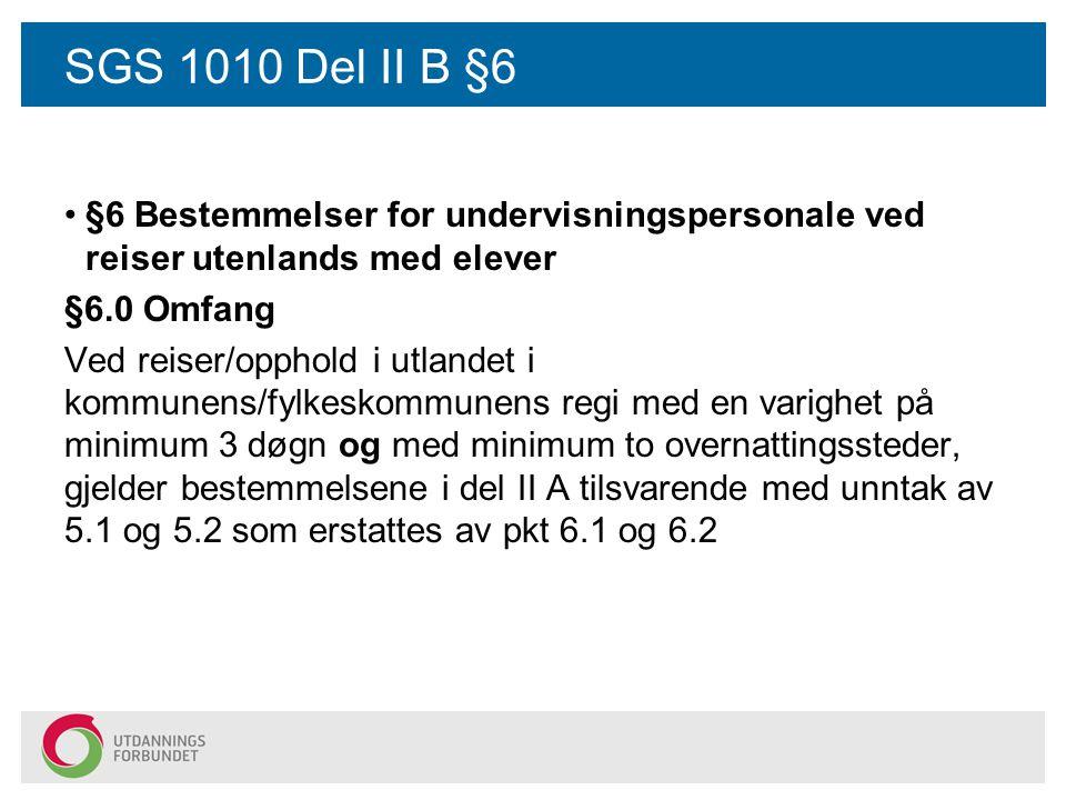 SGS 1010 Del II B §6 §6 Bestemmelser for undervisningspersonale ved reiser utenlands med elever. §6.0 Omfang.