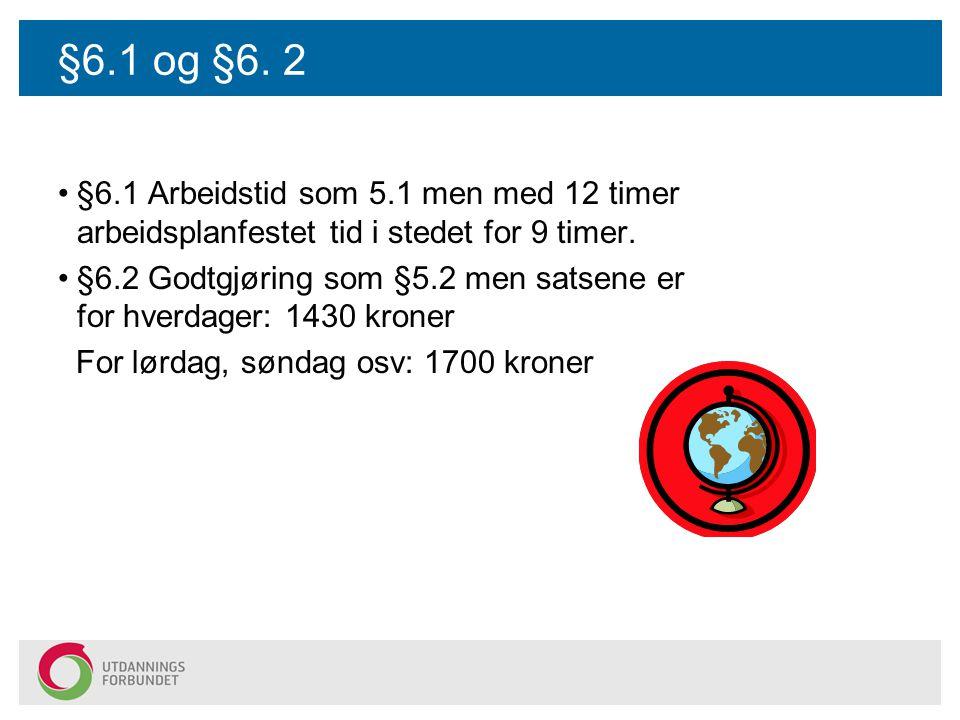 §6.1 og §6. 2 §6.1 Arbeidstid som 5.1 men med 12 timer arbeidsplanfestet tid i stedet for 9 timer.