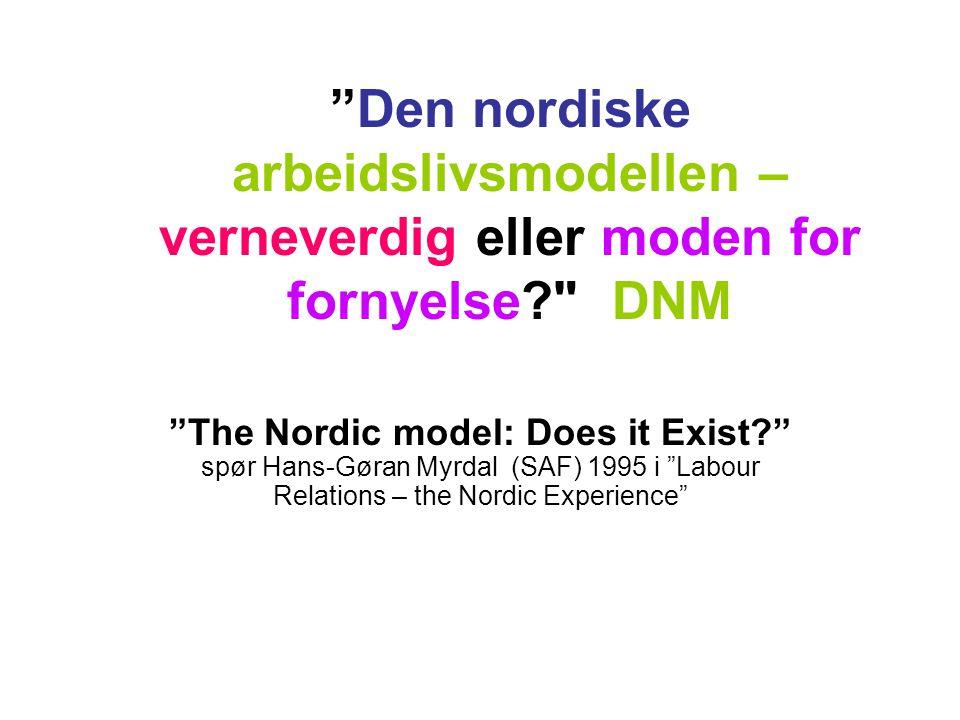 Den nordiske arbeidslivsmodellen – verneverdig eller moden for fornyelse DNM