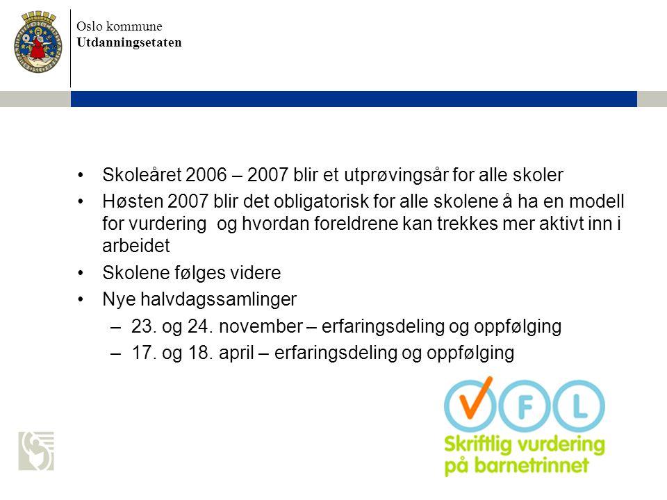 Skoleåret 2006 – 2007 blir et utprøvingsår for alle skoler