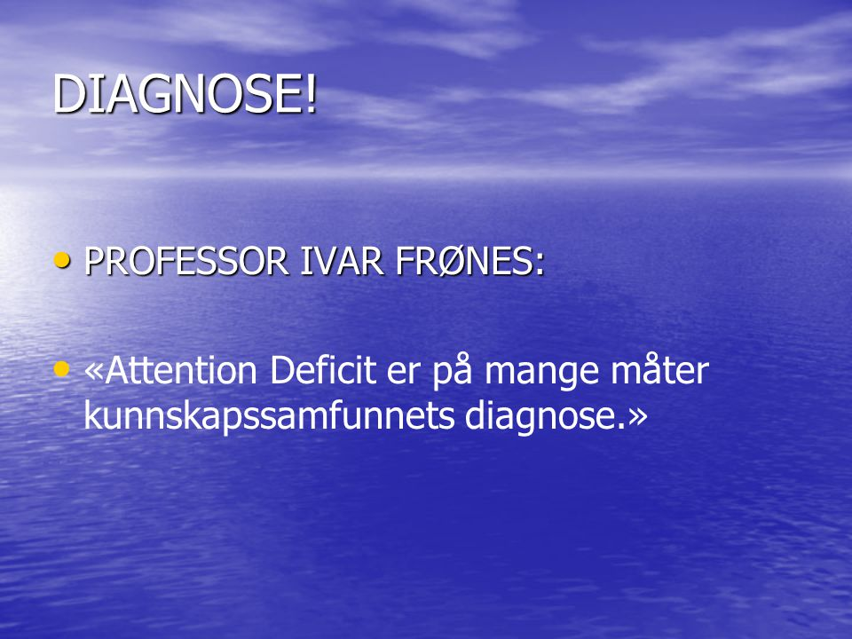 DIAGNOSE! PROFESSOR IVAR FRØNES: