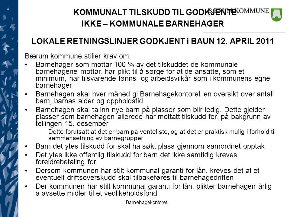 KOMMUNALT TILSKUDD TIL GODKJENTE IKKE – KOMMUNALE BARNEHAGER LOKALE RETNINGSLINJER GODKJENT i BAUN 12. APRIL 2011