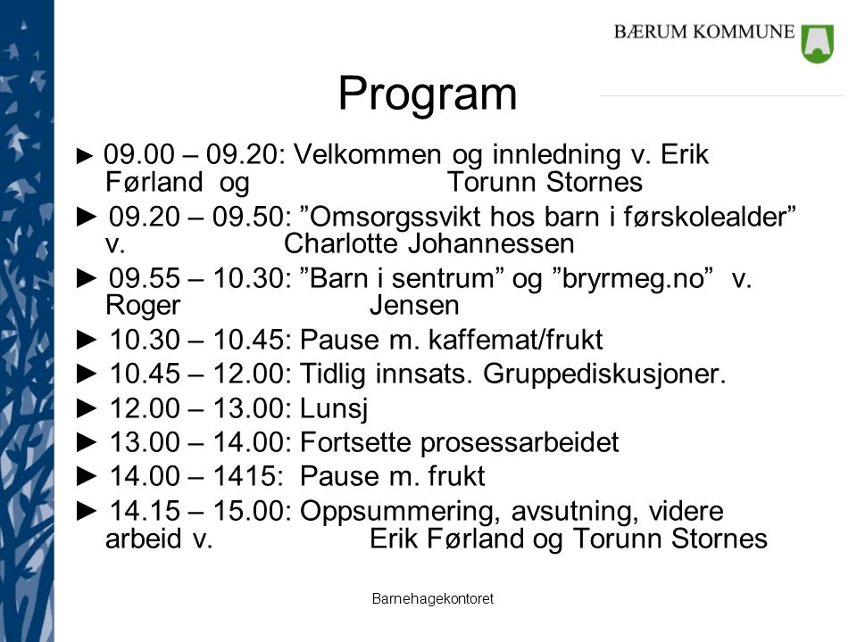Program ► 09.00 – 09.20: Velkommen og innledning v. Erik Førland og Torunn Stornes.
