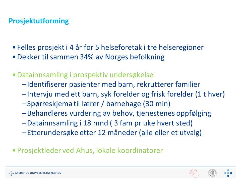 Prosjektutforming Felles prosjekt i 4 år for 5 helseforetak i tre helseregioner. Dekker til sammen 34% av Norges befolkning.