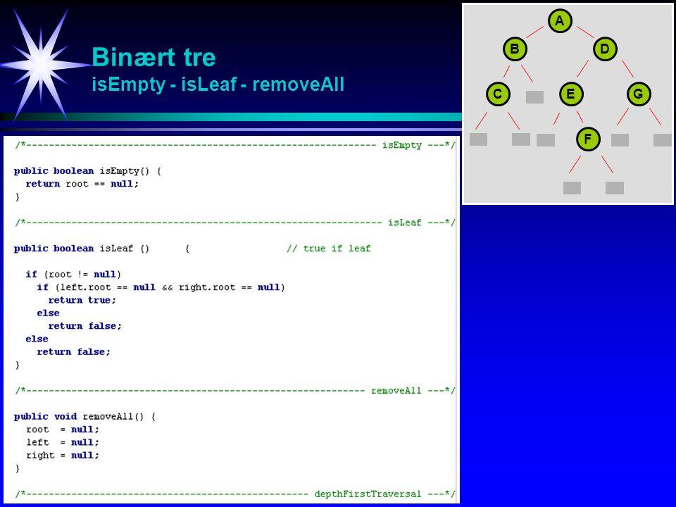 Binært tre isEmpty - isLeaf - removeAll